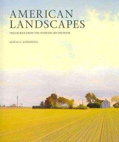 American landscapes:treasures from the Parrish Art Museum